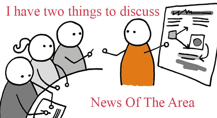 News Of The Area- two things to discuss