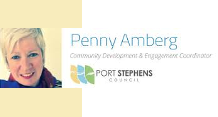 Penny Amberg Community Development and Engagement Coordinator, Port Stephens Council